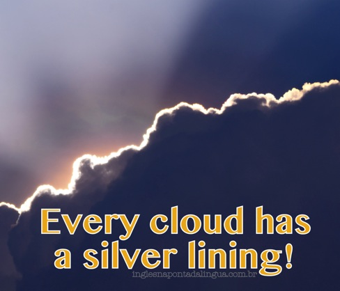 Every dark cloud has a silver lining. | Free Essays