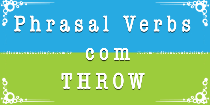 Phrasal Verbs com Throw