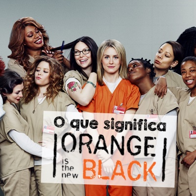 O que significa orange is the new black?