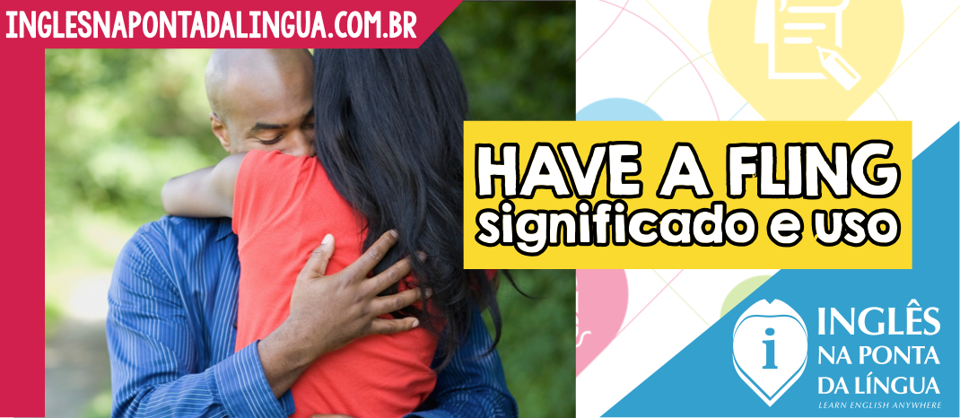 O que significa HAVE A FLING?