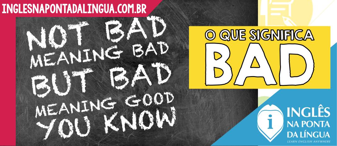 O que significa bad?