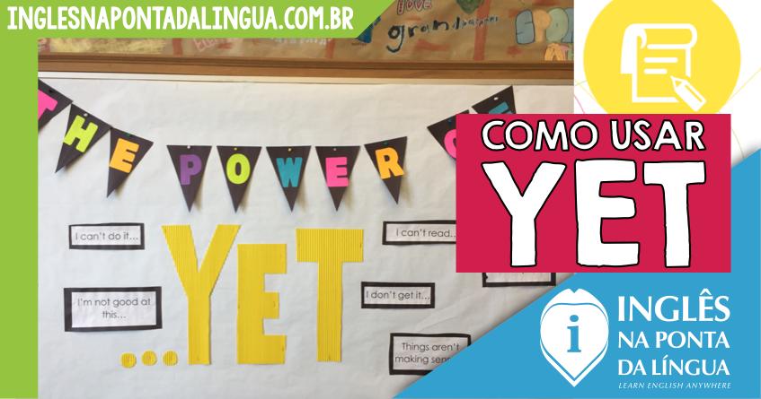 Como Usar a Palavra YET em Inglês?