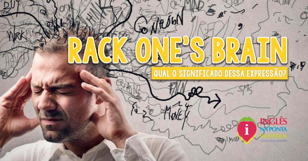 RACK ONE'S BRAIN: significado