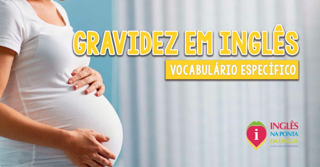 Vocabulário sobre GRAVIDEZ em Inglês