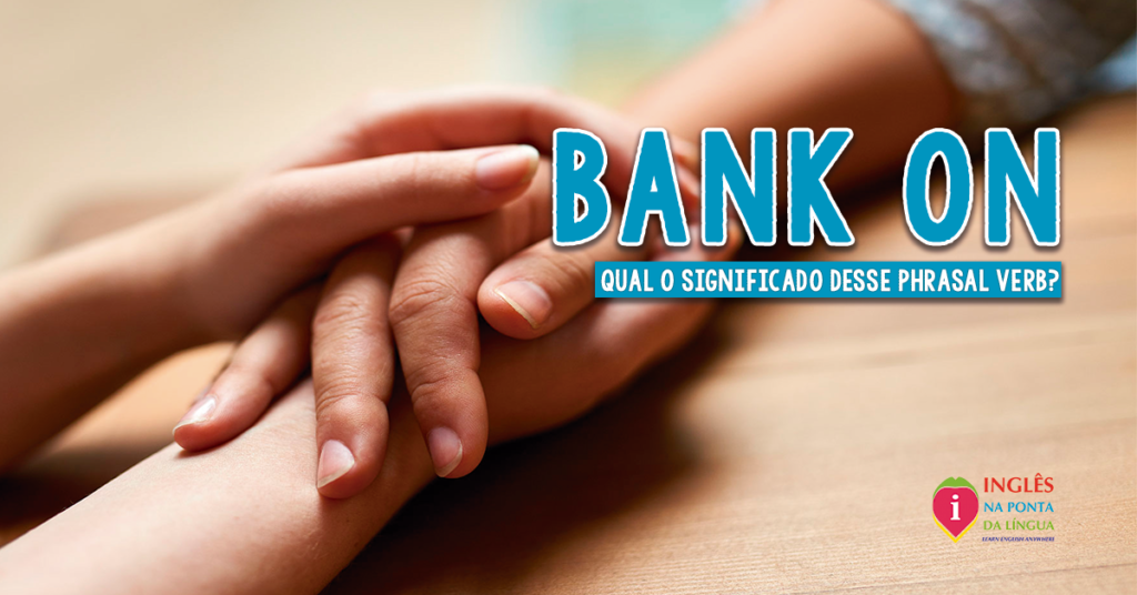 BANK ON: significado e usos