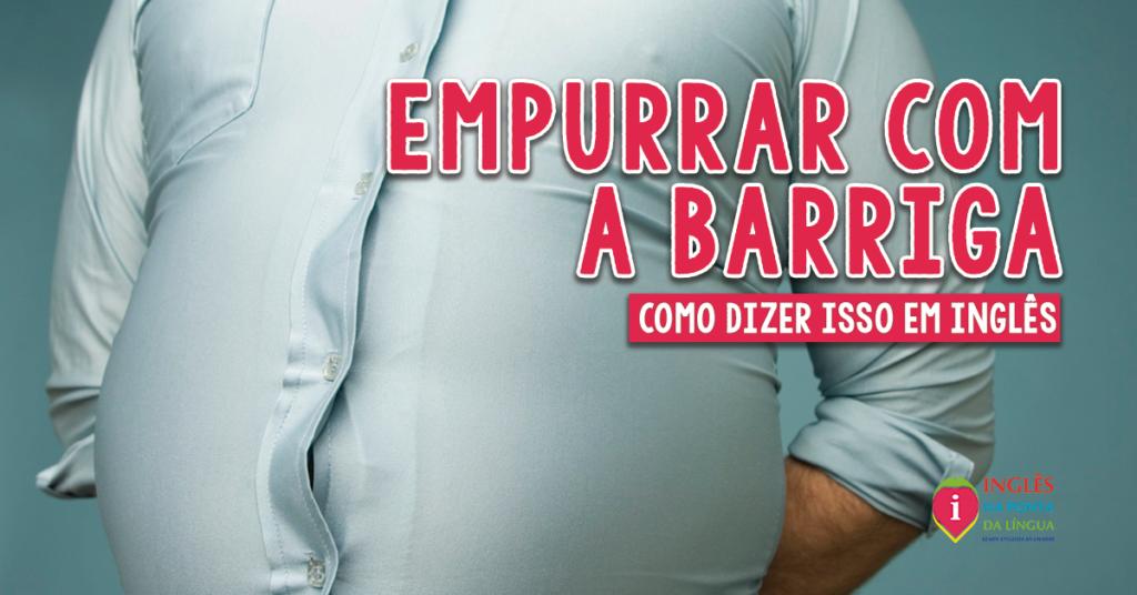 EMPURRAR COM A BARRIGA em inglês