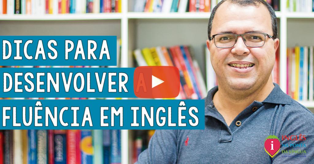 5 Dicas Para Desenvolver a Fluência em Inglês