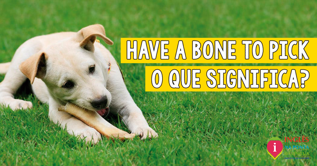 Have a Bone to Pick
