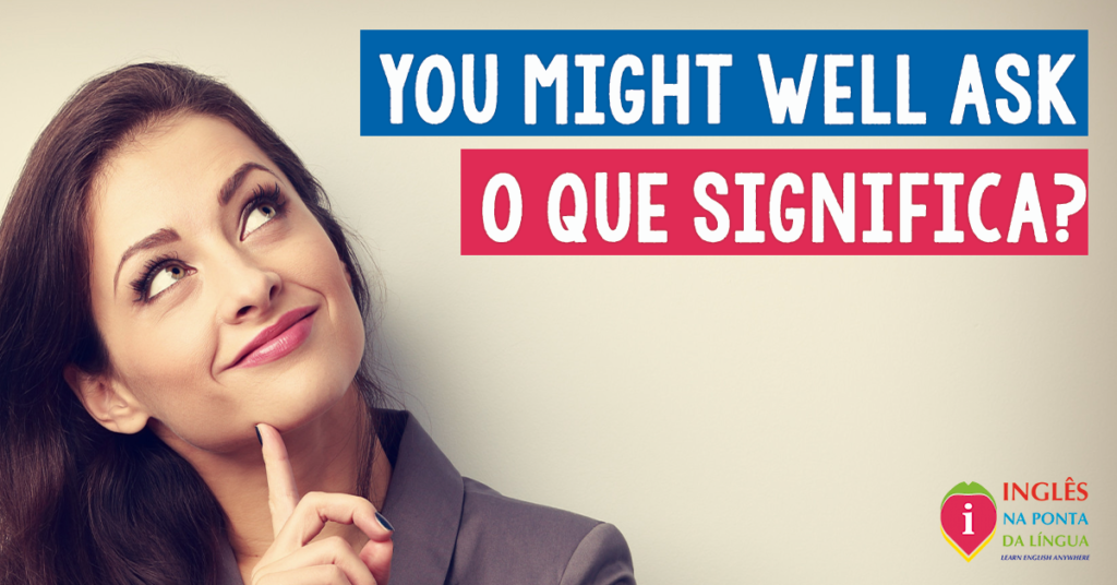 You might well ask: o que isso significa?