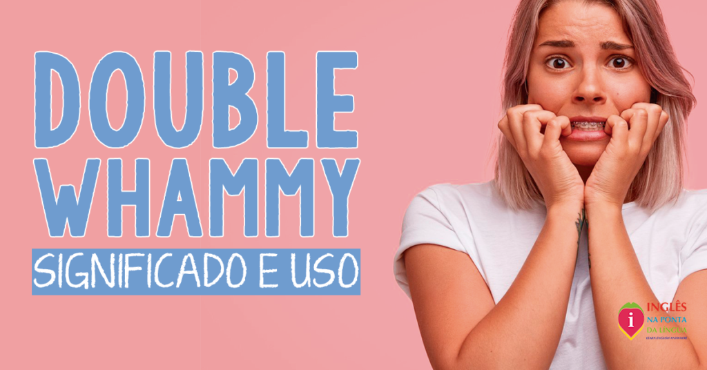 O que significa DOUBLE WHAMMY